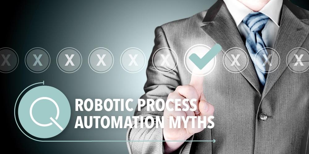 Robotic Process Automation Myths